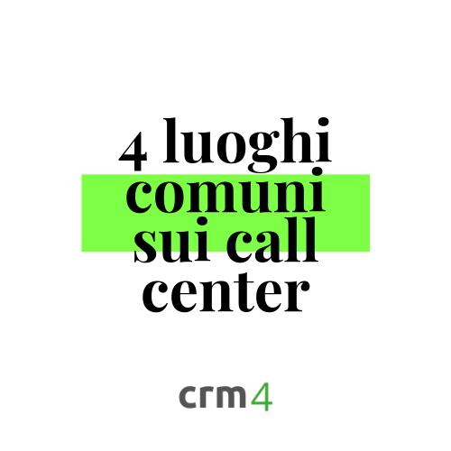 Quattro luoghi comuni sui call center
