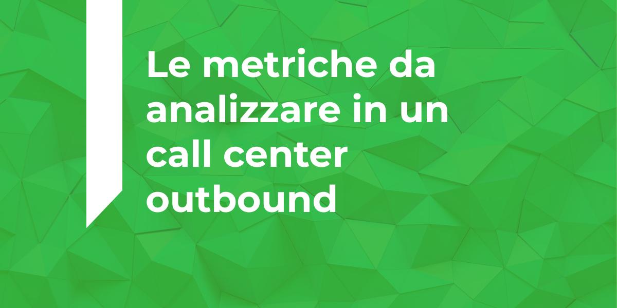 Metriche da analizzare in un call center outbound